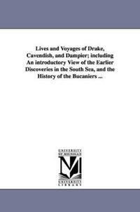Lives and Voyages of Drake, Cavendish, and Dampier, Including an Introductory View of the Earlier Discoveries in the South Sea, and the History of the Bucaniers ...