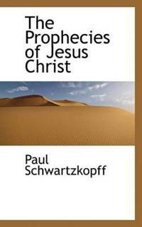 The Prophecies of Jesus Christ