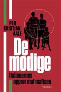 De modige; italienernes opprør mot mafiaen - Per Kristian Aale   Inprintwriters.org