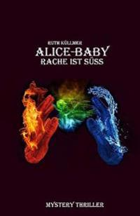 Alice-Baby: Rache Ist Suess