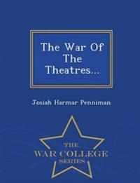 The War of the Theatres... - War College Series