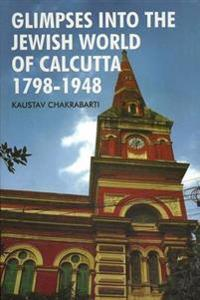 Glimpses Into the Jewish World of Calcutta 1798-1948