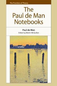 The Paul De Man Notebooks