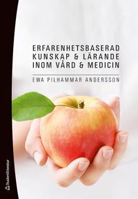 Erfarenhetsbaserad kunskap och lärande inom vård och medicin