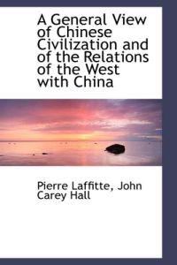 A General View of Chinese Civilization and of the Relations of the West With China