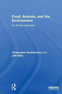 Food, Animals, and the Environment: An Ethical Approach