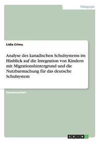 Analyse Des Kanadischen Schulsystems Im Hinblick Auf Die Integration Von Kindern Mit Migrationshintergrund Und Die Nutzbarmachung Fur Das Deutsche Schulsystem