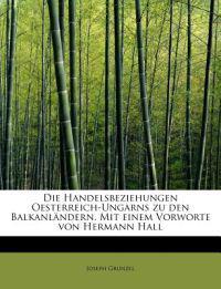 Die Handelsbeziehungen Oesterreich-Ungarns Zu Den Balkanlandern. Mit Einem Vorworte Von Hermann Hall