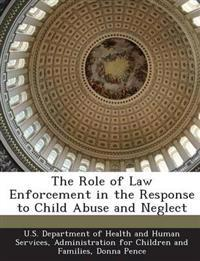 The Role of Law Enforcement in the Response to Child Abuse and Neglect