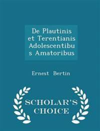 de Plautinis Et Terentianis Adolescentibus Amatoribus - Scholar's Choice Edition