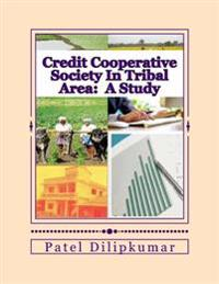 Credit Cooperative Society in Tribal Area: A Study: With Special Reference to Kaprada Taluka's Most Successfully Working Cooperative Society in South