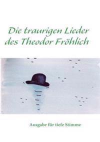 Die traurigen Lieder des Theodor Frohlich tiefe Stimme