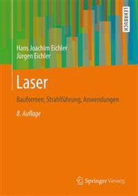 Laser: Bauformen, Strahlfuhrung, Anwendungen