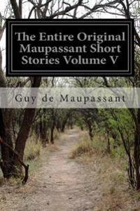The Entire Original Maupassant Short Stories Volume V