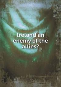 Ireland an Enemy of the Allies?