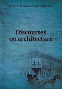 Discourses on Architecture