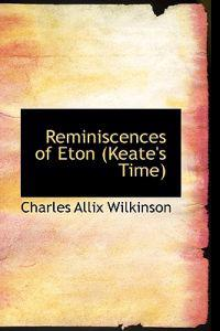 Reminiscences of Eton (Keate's Time)