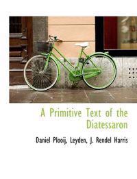 A Primitive Text of the Diatessaron