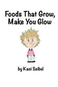 Foods That Grow, Make You Glow