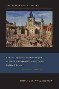 Capitalist Agriculture and the Origins of the European World-Economy in the Sixteenth Century