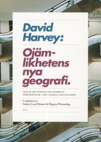 Ojämlikhetens nya geografi : texter om stadens och rummets förändringar i den globala kapitalismen