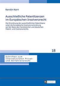 Ausschlieliche Patentlizenzen Im Europaeischen Insolvenzrecht: Die Einordnung Der Ausschlielichen Patentlizenz Unter Die Europaeische Insolvenzverordn