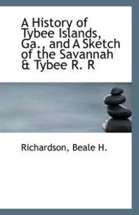 A History of Tybee Islands, Ga., and a Sketch of the Savannah & Tybee R. R