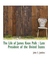 The Life of James Knox Polk