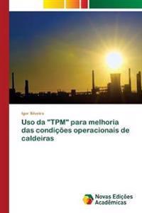 """USO Da """"Tpm"""" Para Melhoria Das Condicoes Operacionais de Caldeiras"""