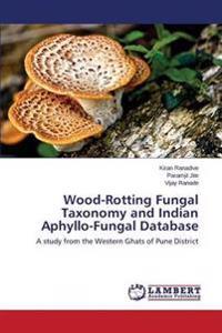 Wood-Rotting Fungal Taxonomy and Indian Aphyllo-Fungal Database