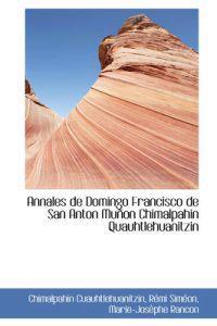Annales de Domingo Francisco de San Anton Munon Chimalpahin Quauhtlehuanitzin