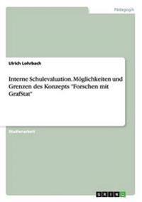 """Interne Schulevaluation. Moglichkeiten Und Grenzen Des Konzepts """"Forschen Mit Grafstat"""""""
