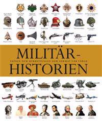 Militärhistorien : vapnen och utrustningen som format vår värld