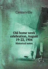 Old Home Week Celebration, August 19-22, 1904 Historical Notes
