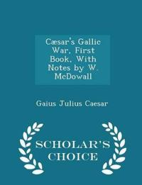 Caesar's Gallic War, First Book, with Notes by W. McDowall - Scholar's Choice Edition
