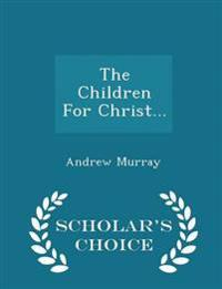 The Children for Christ... - Scholar's Choice Edition