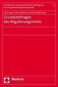 Grundsatzfragen Des Regulierungsrechts: Vortrage Auf Dem Grundungskongress Der Wissenschaftlichen Vereinigung Fur Das Gesamte Regulierungsrecht Am 21.