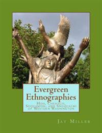 Evergreen Ethnographies: Hoh, Chehalis, Suquamish, and Snoqualmi of Western Washington