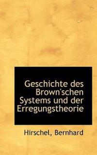 Geschichte Des Brown'schen Systems Und Der Erregungstheorie.