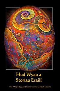HUD Wyau a Storiau Eraill: The Magic Egg and Other Stories (Welsh Edition)