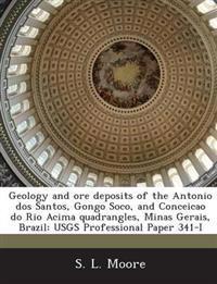 Geology and Ore Deposits of the Antonio DOS Santos, Gongo Soco, and Conceicao Do Rio Acima Quadrangles, Minas Gerais, Brazil