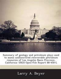 Summary of Geology and Petroleum Plays Used to Assess Undiscovered Recoverable Petroleum Resources of Los Angeles Basin Province, California