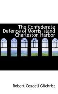 The Confederate Defence of Morris Island Charleston Harbor
