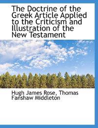 The Doctrine of the Greek Article Applied to the Criticism and Illustration of the New Testament
