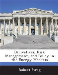 Derivatives, Risk Management, and Policy in the Energy Markets