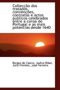 Colleccao DOS Tratados, Convencoes, Contratos E Actos Publicos Celebrados Entre a Coroa de Portugal