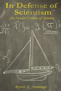 In Defense of Scientism: An Insider's View of Science