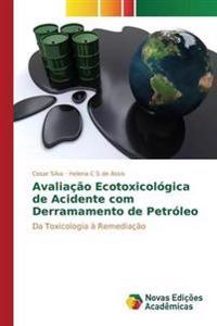 Avaliacao Ecotoxicologica de Acidente Com Derramamento de Petroleo