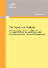 Die Stadt Von Velletri: Entwicklungsgeschichte Und Forschungen Zu Städtebaulichen Ausdehnungsphasen, Haustypologien Und Konstruktionsmethoden
