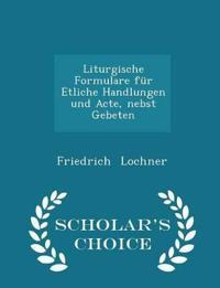Liturgische Formulare Fur Etliche Handlungen Und Acte, Nebst Gebeten - Scholar's Choice Edition